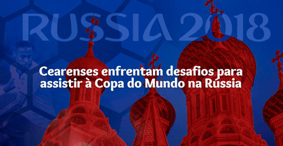 Cearenses enfrentam desafios para assistir à Copa do Mundo na Rússia -  Diário do Nordeste Plus 4d32d76a0845c