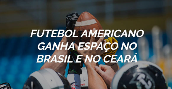 7085d26db4 Futebol americano ganha espaço no Brasil e no Ceará - Diário do Nordeste  Plus