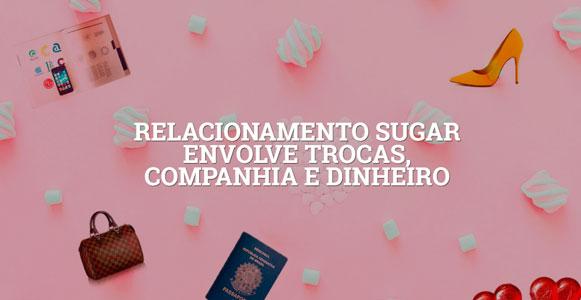 33a0c8ef0bd Relacionamento sugar envolve trocas